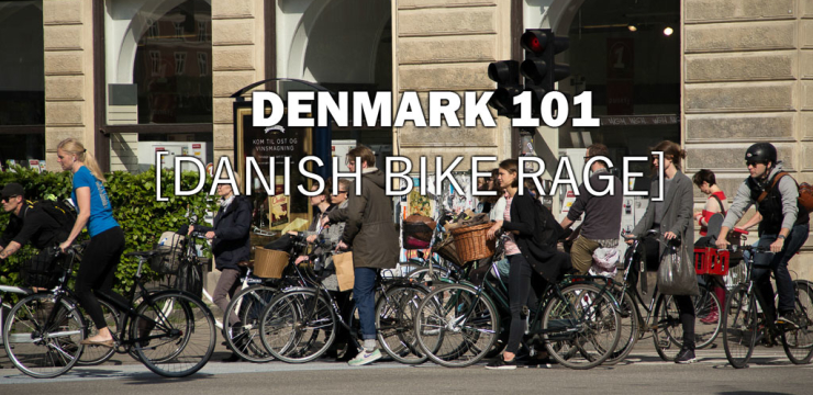 Denmark 101 – Danish Bike Rage – Episode 4