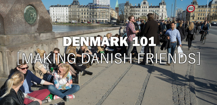 Denmark 101 – How to Make Danish Friends – Episode 7