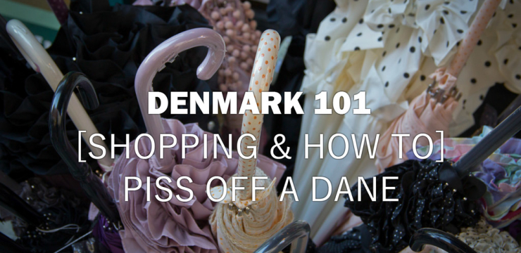 Denmark 101 – Shopping Culture and How To Piss Off A Dane – Episode 2