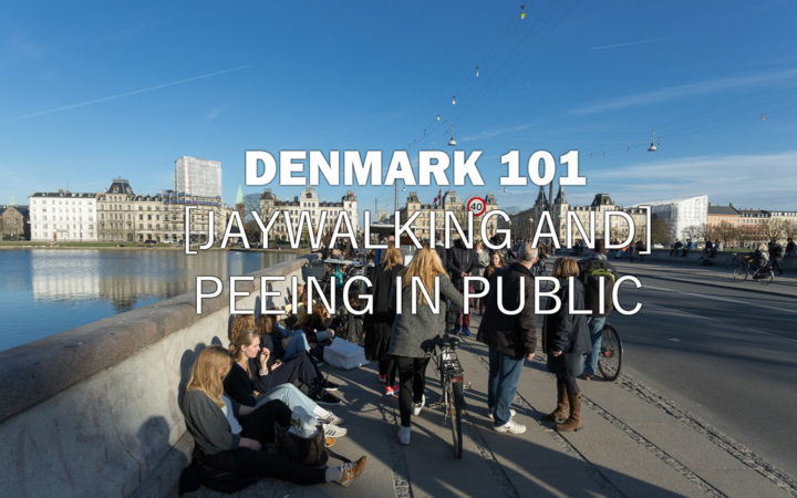 Denmark 101 - Jaywalking and Peeing in Public
