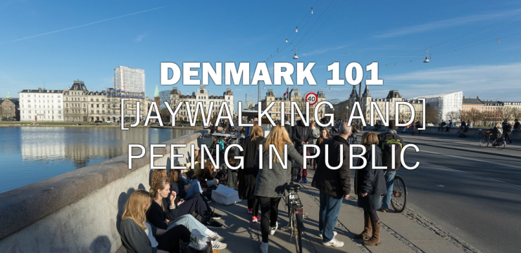 Denmark 101 – Jaywalking & Peeing in Public – Episode 3